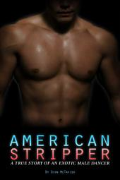 American Stripper: A True Story of an Exotic Male Dancer