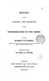 History of the causes and effects of the Confederation of the Rhine. From the Ital., by J.D. Dwyer