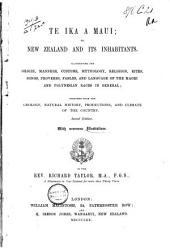 Te Ika a Maui: Or, New Zealand and Its Inhabitants. Illustrating the Orgin, Manners, Customs, Mythology, Religion ... of the Maori and Polynesian Races in General; Together with the Geology, Natural History, Productions, and Climate of the Country