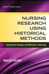 Nursing Research Using Historical Methods: Qualitative Designs and Methods in Nursing