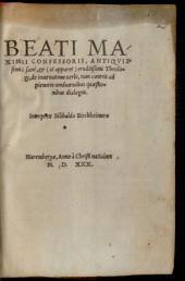 Beati Maximi Confessoris, Antiqvissimi sane, [et] (ut apparet) eruditißimi Theologi, de incarnatione uerbi, tum caeteris ad pietatem conducentibus quaestionibus dialogus
