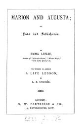 Marion and Augusta; or, Love and selfishness. To which is added A life lesson, by L.E. Dobrée