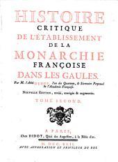 Histoire critique de l'établissement de la monarchie françoise dans les Gaules: Volume1