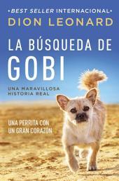La búsqueda de Gobi: Un perrrita con un gran corazón (Una maravillos historia real)
