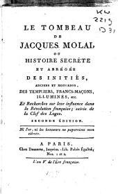 Le tombeau de Jacques Molai, ou Histoire secrète et abrégée des initiés, anciens et modernes, des templiers, francs-maçons, illuminés, etc: et recherches sur leur influence dans la Révolution française; suivie de la clef des loges