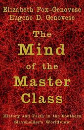 The Mind of the Master Class: History and Faith in the Southern Slaveholders' Worldview
