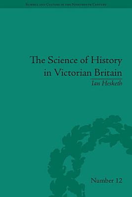 The Science of History in Victorian Britain PDF