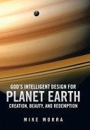 God s Intelligent Design for Planet Earth PDF