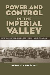 Power and Control in the Imperial Valley: Nature, Agribusiness, and Workers on the California Borderland, 1900-1940