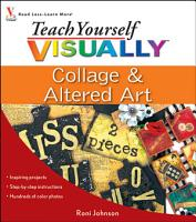Teach Yourself VISUALLY Collage and Altered Art PDF