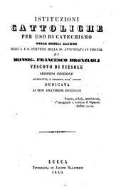 Istituzioni cattoliche per uso di catechismo delle nobili alunne dell'I.E.R. Istituto della SS. Annunziata in Firenze ... Seconda edizione