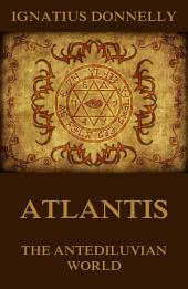 Atlantis, The Antediluvian World (Illustrated Edition)