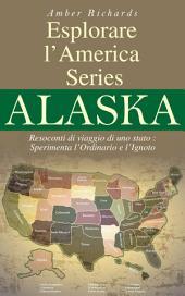 Esplorare l'America Series Alaska Resoconti di viaggio di uno stato