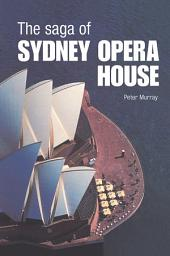 The Saga of Sydney Opera House: The Dramatic Story of the Design and Construction of the Icon of Modern Australia