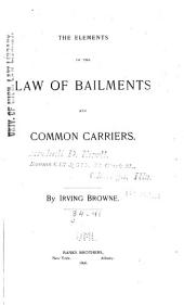 The Elements of the Law of Bailments and Common Carriers