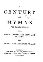 A century of hymns for general use: with special hymns for days and seasons; and twenty-five metrical psalms. [The preface signed: J. T., i.e. James Tate.]