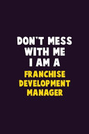 Don't Mess With Me, I Am A Franchise Development Manager