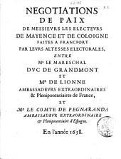 Negotiations de paix de messieurs les electeurs de Mayence et de Coloigne faites a Francfort par leurs altesses electorales, entre mr. le mareschal duc de Grandmont et mr. de Lionne ... en l'année 1658