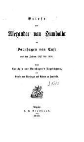 Briefe von Alexander von Humboldt an Varnhagen von Ense aus den Jahren 1827 bis 1858: nebst Auszügen aus Varnhagen's Tagebüchern, und Briefen von Varnhagen und Andern an Humboldt