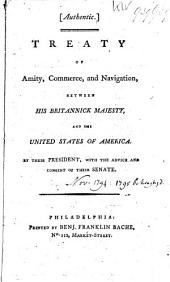 Treaty of Amity, Commerce, and Navigation, Between His Britannic Majesty, and the United States of America: Conditionally Ratified by the Senate of the United States, at Philadelphia, June 24, 1795
