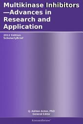 Multikinase Inhibitors—Advances in Research and Application: 2012 Edition: ScholarlyBrief