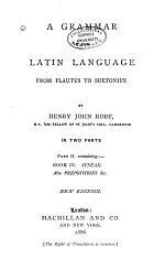 A Grammar of the Latin Language from Plautus to Suetonius