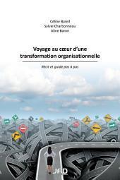 Voyage au coeur d'une transformation organisationnelle : Récit et guide pas à pas