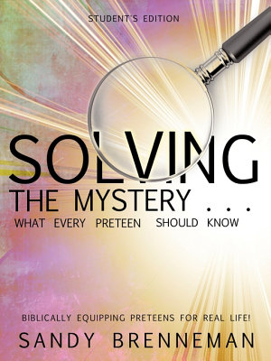 Solving the Mystery       What Every Preteen Should Know   Student s Edition PDF