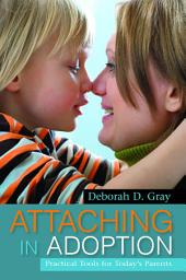 Attaching in Adoption: Practical Tools for Today's Parents