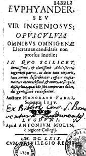 Euphyander, seu vir ingeniosus... in quo scilicet brevissime et clarissime adolescentis ingeniosi partes ac dotes tum corporis, tum animi describuntur... auctore Honorato Fabri,...