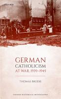 German Catholicism at War  1939 1945 PDF