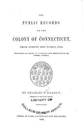 The Public Records of the Colony of Connecticut [1636-1776] ...: Transcribed and Published, (in Accordance with a Resolution of the General Assembly) .... Aug.1689-May 1706