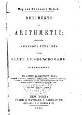 Rudiments of Arithmetic: Containing Numerous Exercises for the Slate and Blackboard for Beginners