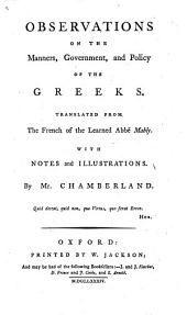 Observations on the Manners, Government, and Policy of the Greeks. Translated ... with notes and illustrations, by Mr. Chamberland