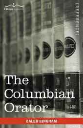 The Columbian Orator: Containing a Variety of Original and Selected Pieces Together with Rules Calculated to Improve Youth and Others in the Ornamenta