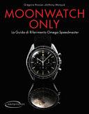 Moonwatch only  La guida di riferimento Omega Speedmaster PDF