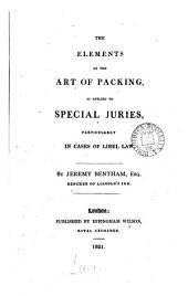 The Elements of the Art of Packing: As Applied to Special Juries, Particularly in Cases of Libel Law