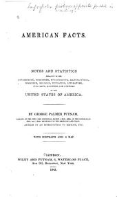 American Facts: Notes and Statistics Relative to the Government, Resources, Engagements, Manufactures, Commerce, Religion, Education, Literature, Fine Arts, Manners and Customs of the United States of America