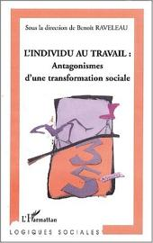 L'INDIVIDU AU TRAVAIL : Antagonismes d'une transformation sociale