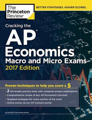Cracking the AP Economics Macro and Micro Exams  2017 Edition