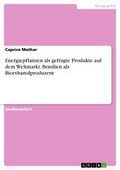 Energiepflanzen als gefragte Produkte auf dem Weltmarkt. Brasilien als Bioethanolproduzent