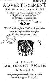 Advertissement en forme d'épistre consolatoire et exhortatoire, enuoyée à l'Eglise... de S. Eustache à Paris. Par René Benoist...