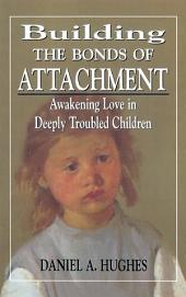 Building the Bonds of Attachment: Awakening Love in Deeply Troubled Children, Edition 2