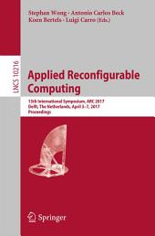 Applied Reconfigurable Computing: 13th International Symposium, ARC 2017, Delft, The Netherlands, April 3-7, 2017, Proceedings