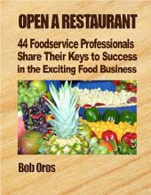 Open a Restaurant: 44 Foodservice Professionals Share Their Keys to Success in the Exciting Food Business