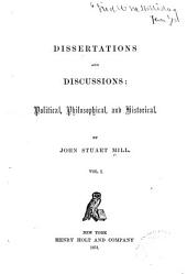 Dissertations and Discussions: Political, Philosophical, and Historical, Volume 1