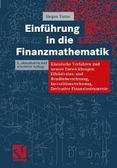 Einführung in die Finanzmathematik: Klassische Verfahren und neuere Entwicklungen: Effektivzins- und Renditeberechnung, Investitionsrechnung, Derivative Finanzinstrumente, Ausgabe 5