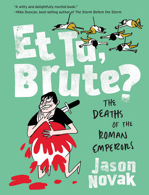 Et Tu  Brute   The Deaths of the Roman Emperors