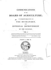 Communications to the Board of Agriculture, on Subjects Relative to the Husbandry and Internal Improvement of the Country: Volume 1