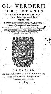 Cl. Verderii Peripetasis Epigrammatvm Variorum latius oratione soluta expressorum: Eiusdem Bombycum metamorphosis, Ecloga cui titulus Aphtarques, & alia Poematia